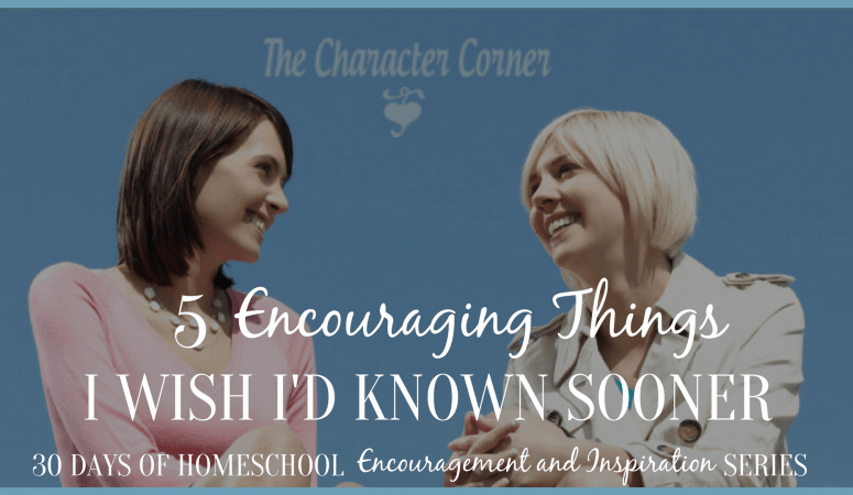 Homeschool Encouragement – 5 Things I Wish I Had Known Sooner