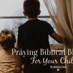 Praying Biblical Blessings For Your Children Challenge