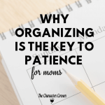 Why Organizing is the Key to Being a More Patient Mom
