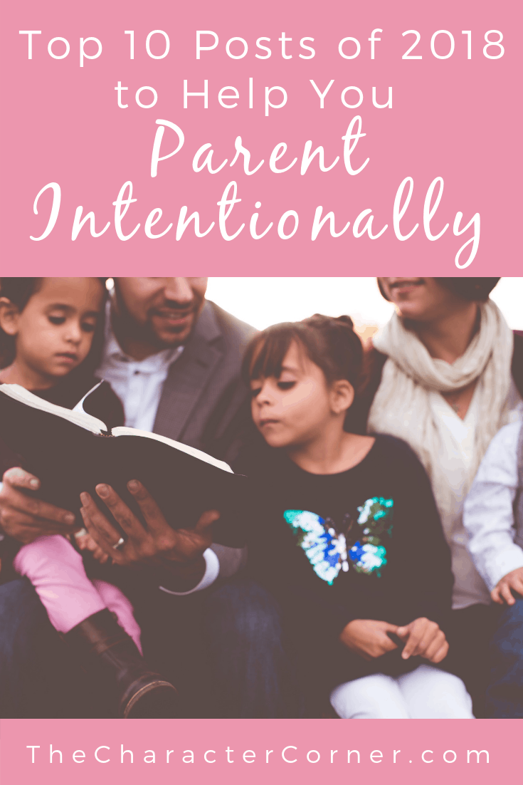 Want to Parent Intentionally? Here's the Top 10 Posts of 2018 to Help You Parent Intentionally The Character Corner