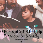 Top 10 Posts of 2018 to Help You Parent Intentionally