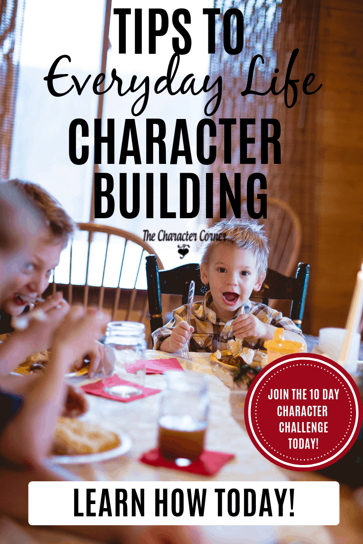 Get Your Tips to Everyday Life Character Building.Join the 10 Day Character Challenge on The Character Corner