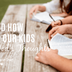 Why And How To Help Your Kids Think God's Thoughts