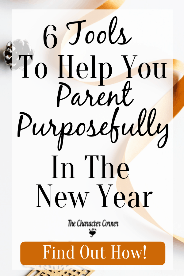 Find out the 6 tools that will help you Parent Purposefully in the New Year! Visit The Character Corner Now!