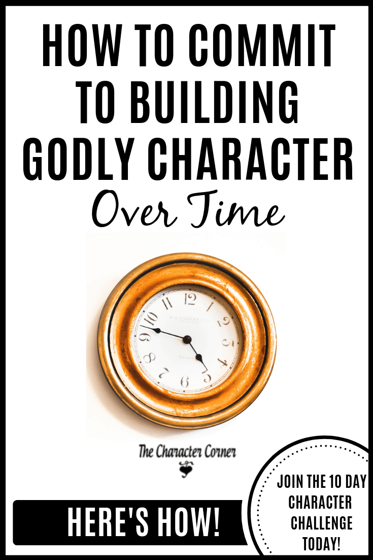 How to Commit to Building Godly Character Over Time