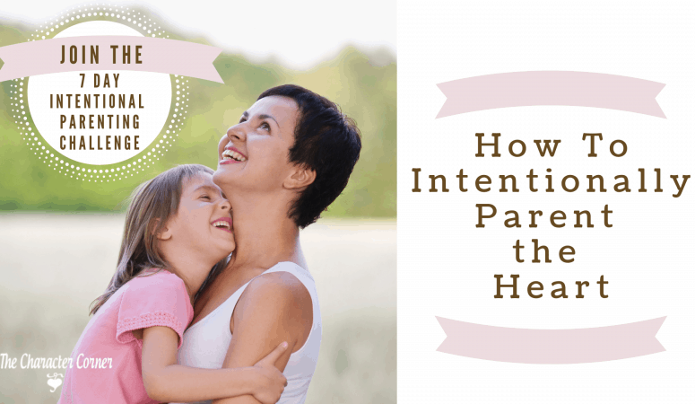 How To Intentionally Parent the Heart