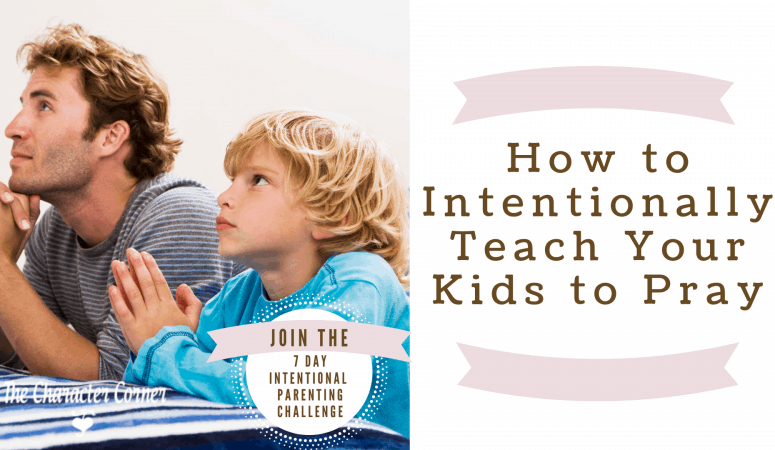 How to Intentionally Teach Your Kids to Pray