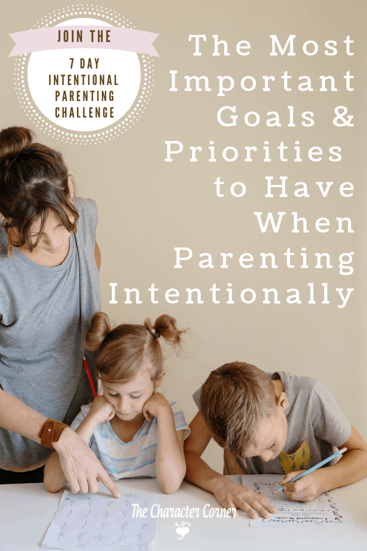 Pin The Most Important Goals & Priorities to Have When Parenting Intentionally