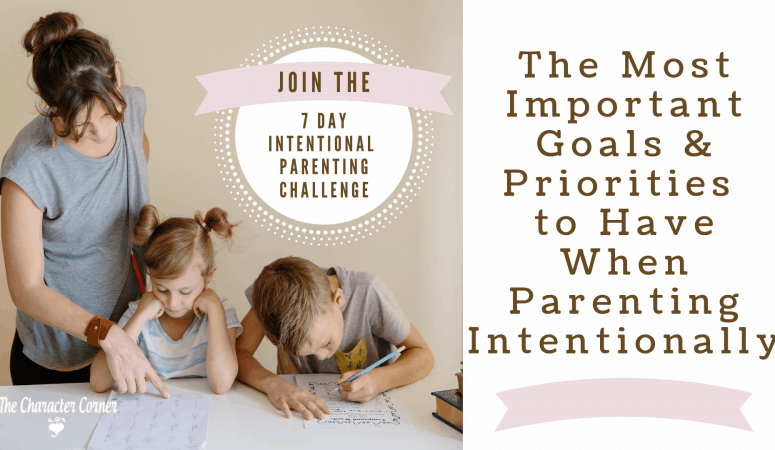 The Most Important Goals & Priorities to Have When Parenting Intentionally