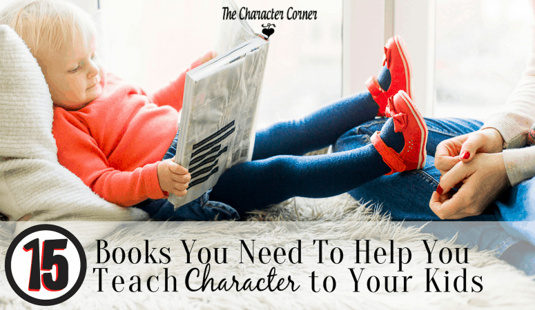 15 Books You Need To Help You Teach Character to Your Kids