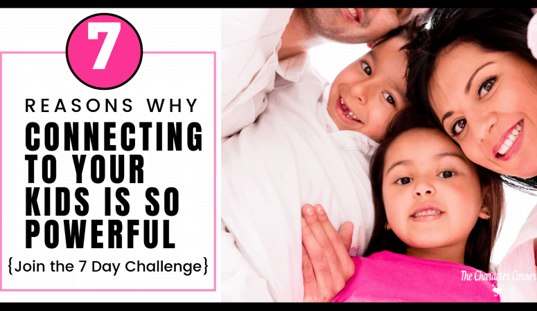 7 Reasons Why Connecting to Your Kids is Powerful