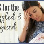 3 Tips for The FRAZZLED FATIGUED Mom