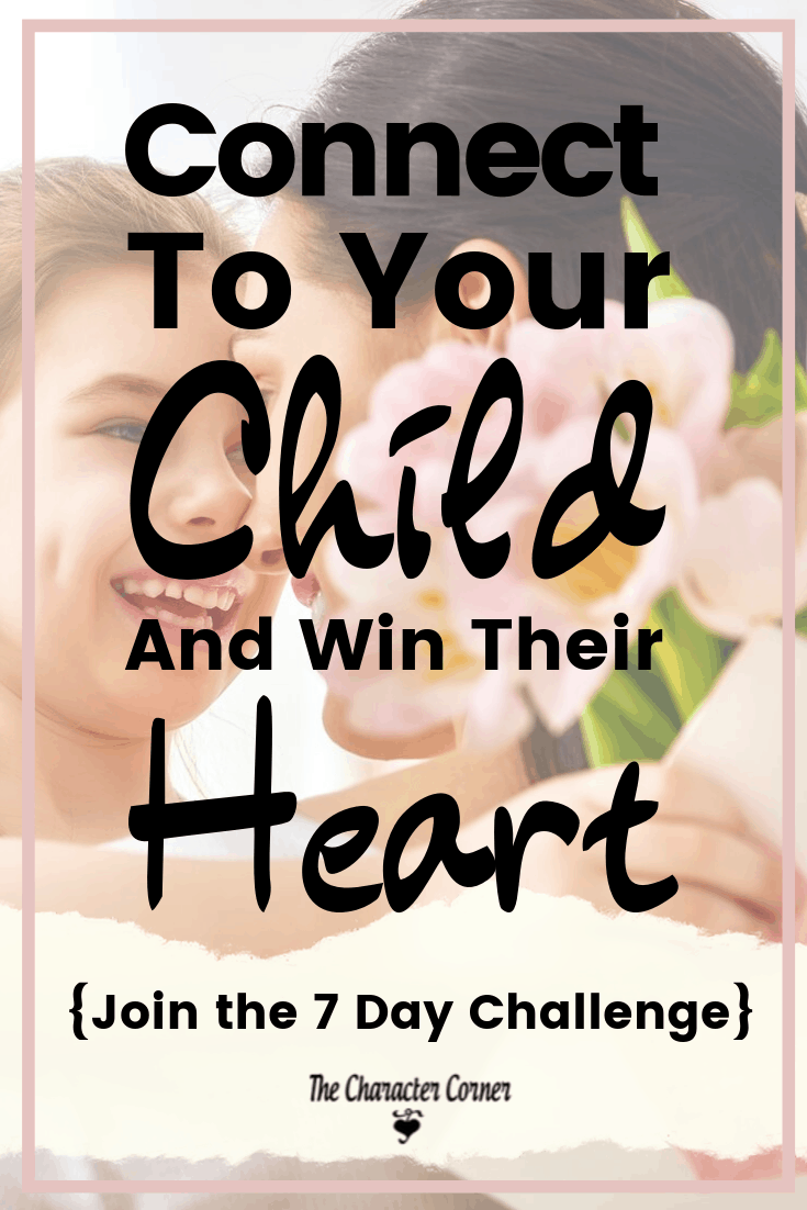 Connect to Your Child and Win Their Heart Challenge The Character Corner