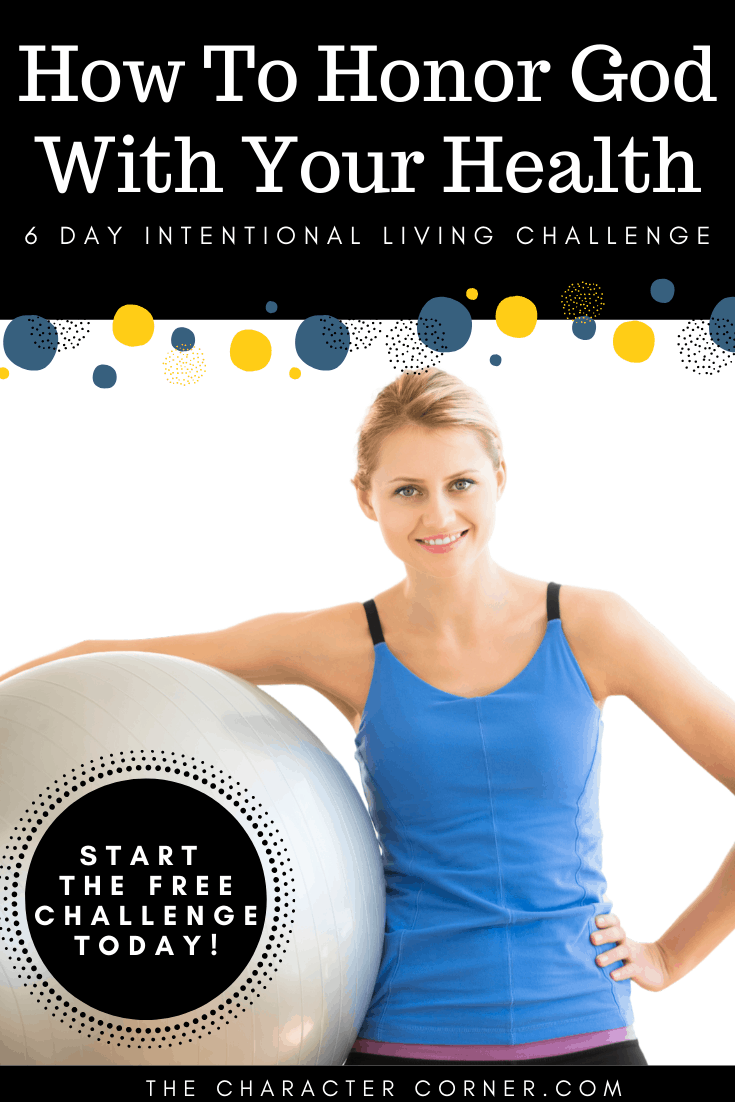 How to honor God with your health on the Character Corner I Join the 6 Day Intentional Living Challenge! #homeschooling #parentingtips #momencouragement #parenting #homeschooling #parentingtips #winninghearts #christianparenting #character