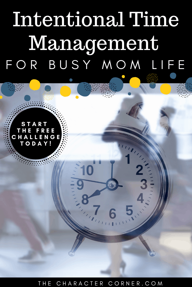 intentional time management for busy mom life on the character corner