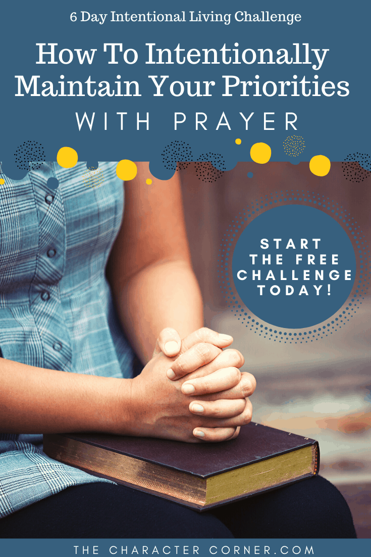 How To Intentionally Maintain Your Priorities With Prayer