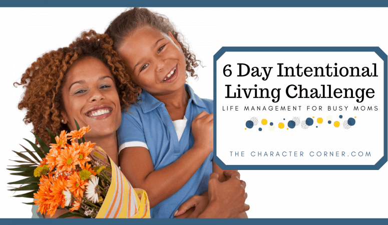 6 Day Intentional Living Challenge – Life Management for Busy Moms