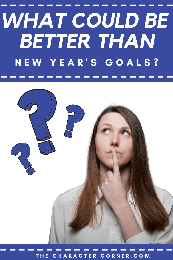 What Could Be Better Than New Years Goals The Character Corner