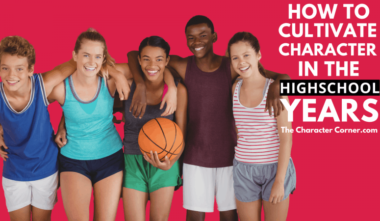 HOW TO CULTIVATE CHARACTER IN THE HIGH SCHOOL YEARS