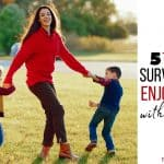 5 Tips For Surviving and Enjoying Life With Little Ones