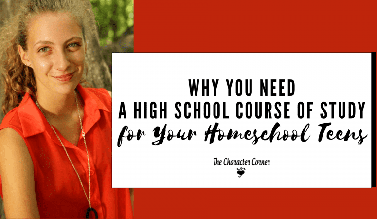 Why You Need a High School Course of Study for Your Homeschool Teens