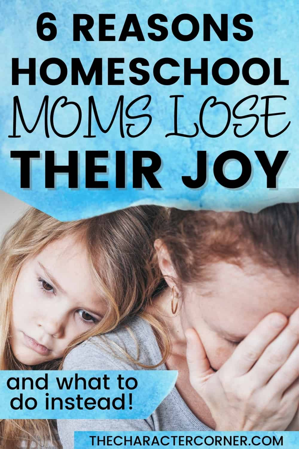 Daughter laying on sad moms shoulder while mom puts face in hands text on image reads 6 Reasons Homeschool Moms Lose Their Joy