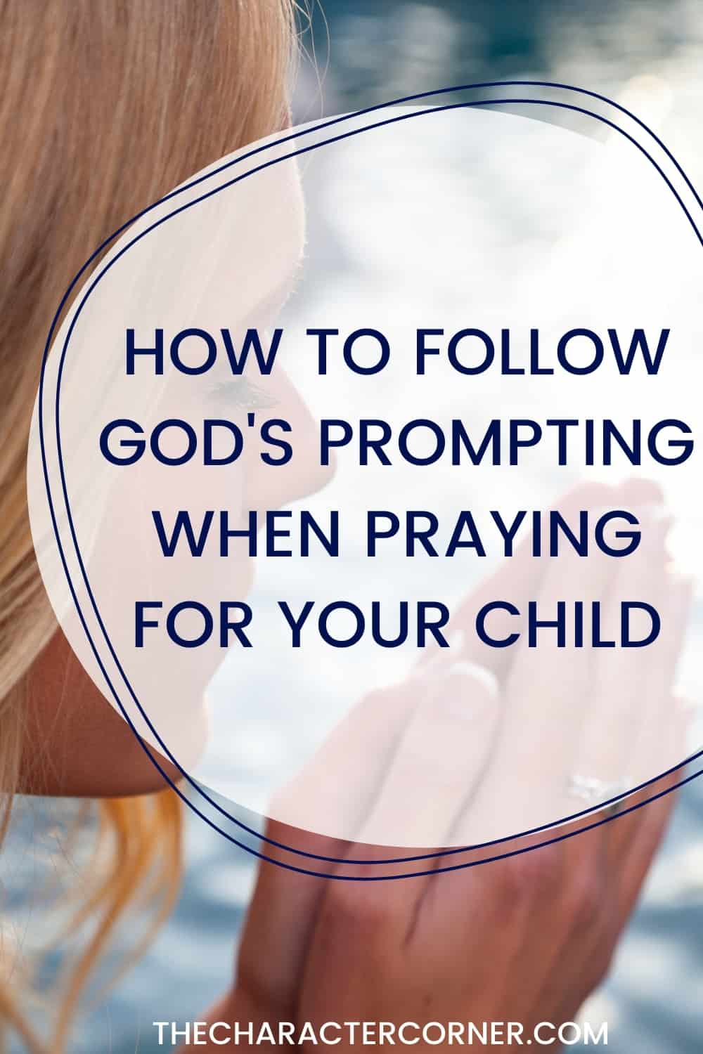 Mom closing eyes and folding hands in prayer. Text on the image reads:How to Follow God's Prompting When Praying For Our Children
