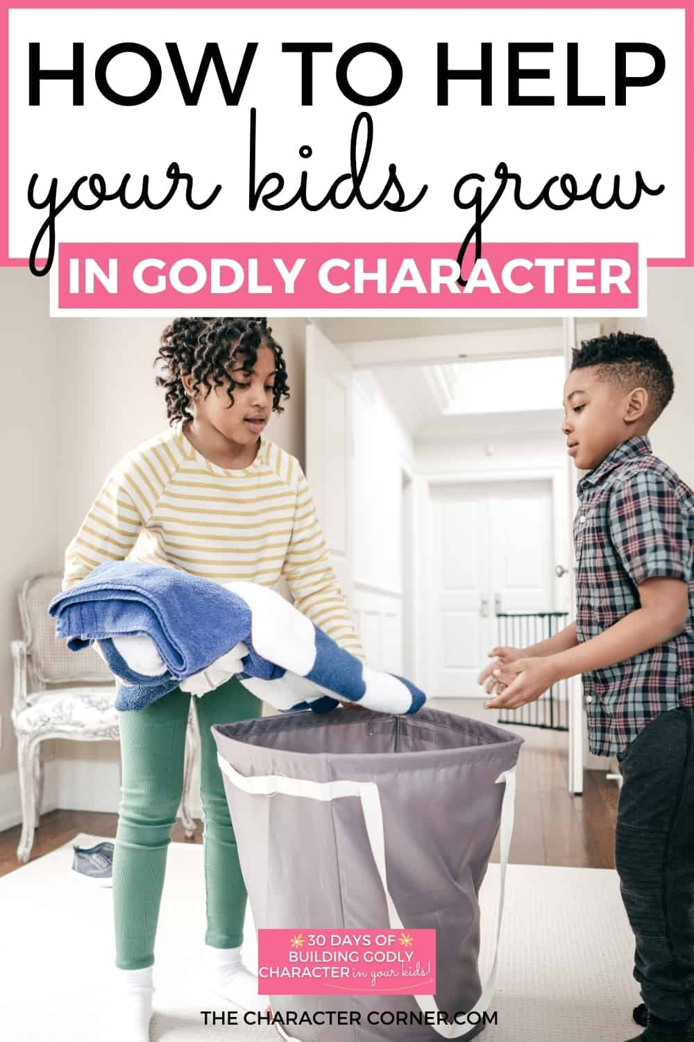 Kids helping with laundry Text on image reads how to help your kids grow in godly character