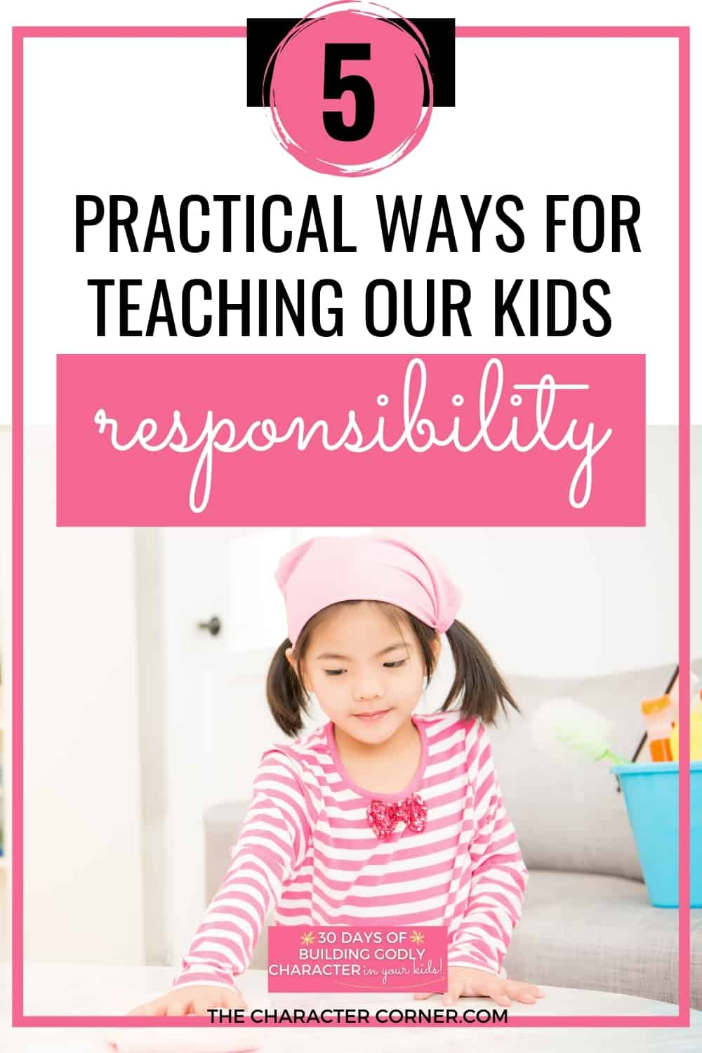 Happy little girl helping her family with chores text on image reads: 5 Practical Ways To Teach Responsibility To Our Kids