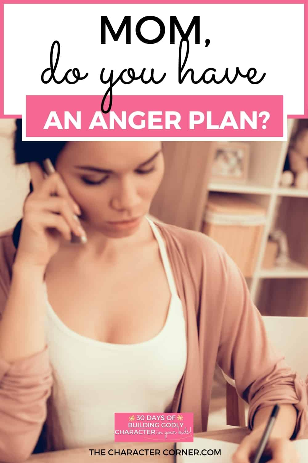 Mom talking on phone while daughter is upset text on image reads: Mom, Do You Have An Anger Plan?