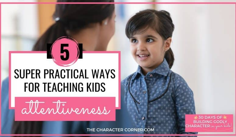5 Super Practical Ways For Teaching Kids Attentiveness