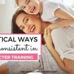 4 Practical Ways To Be Consistent in Character Training