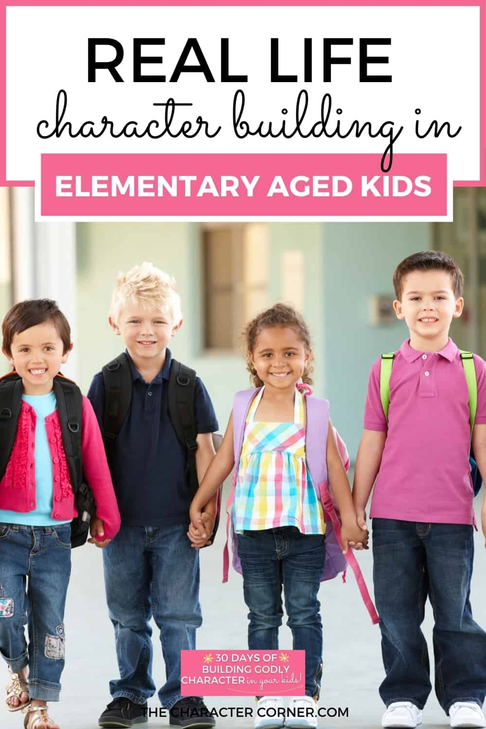 kids standing holding hands and being kind text on image reads Real Life Character Building in Elementary Aged Kids