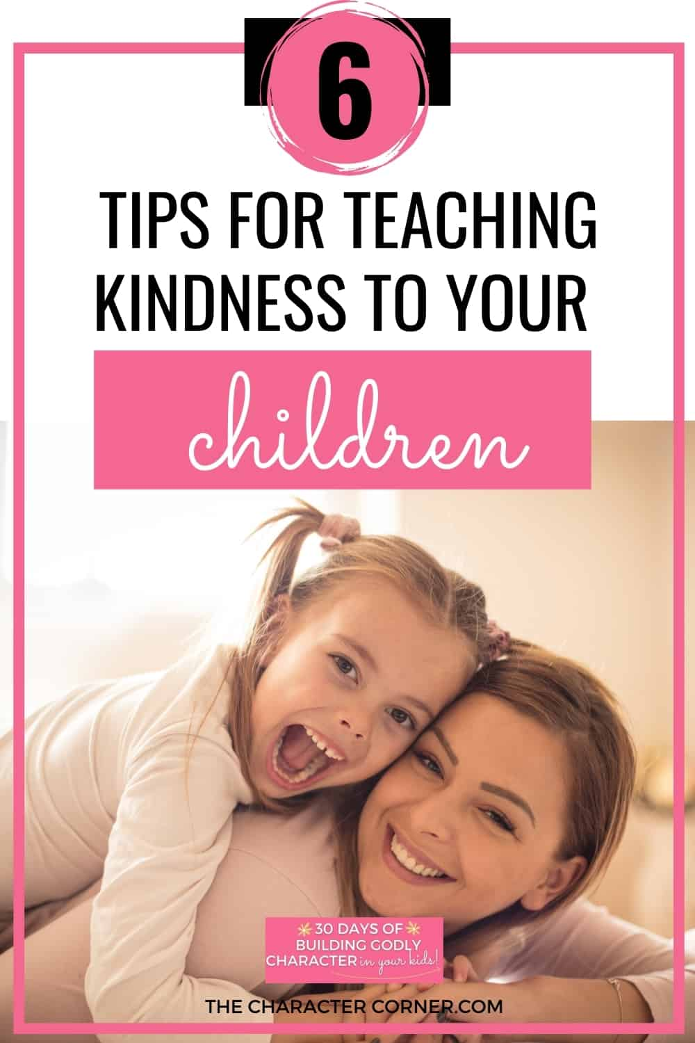 Mom snuggling with daughter and showing how to teach kindness and empathy text on image reads six tips for teaching kindness to your children