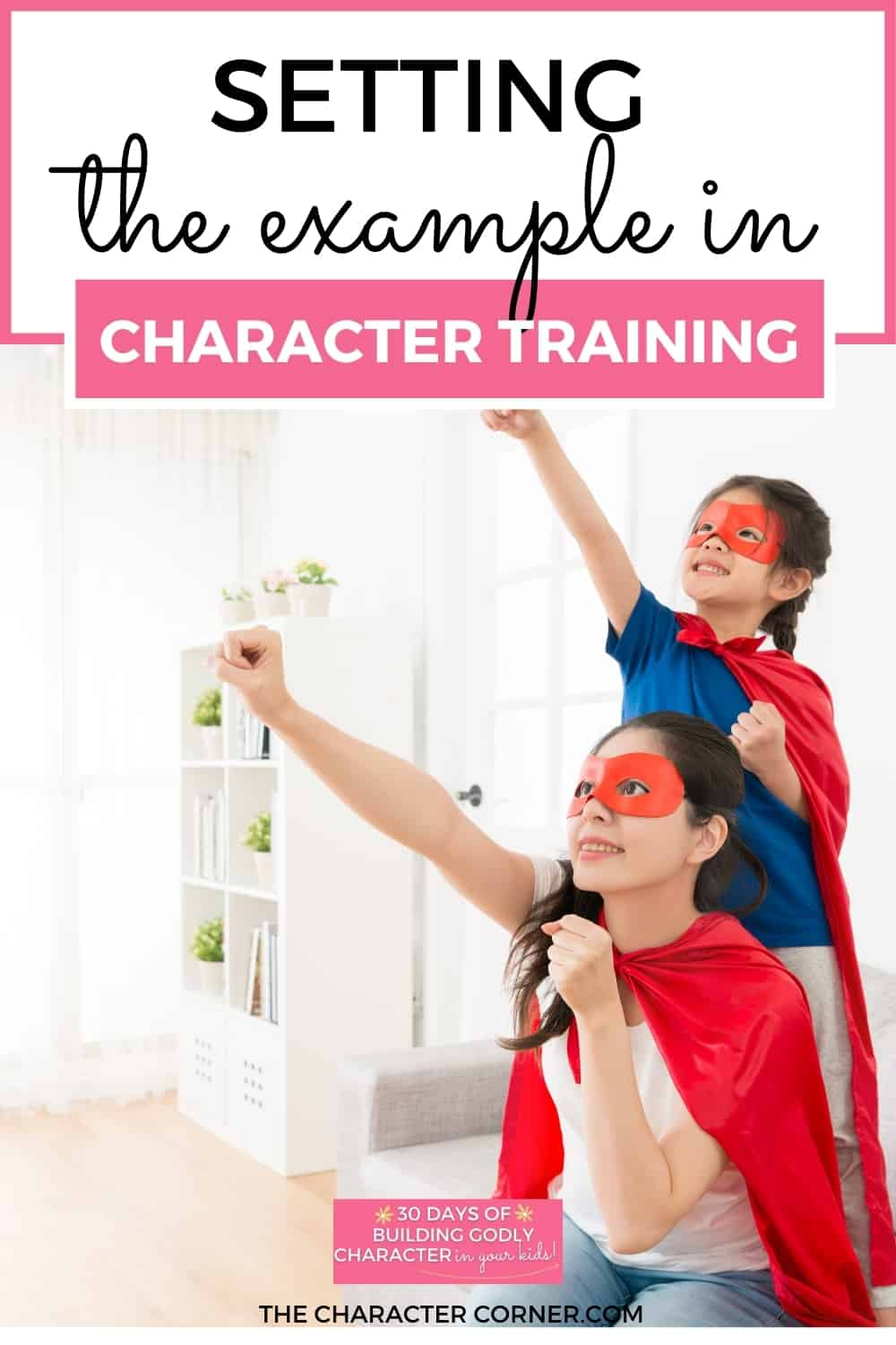 mom and daughter superhero pose text on image reads Setting the Example In Character Training