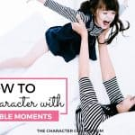 How To Grow Character With Teachable Moments