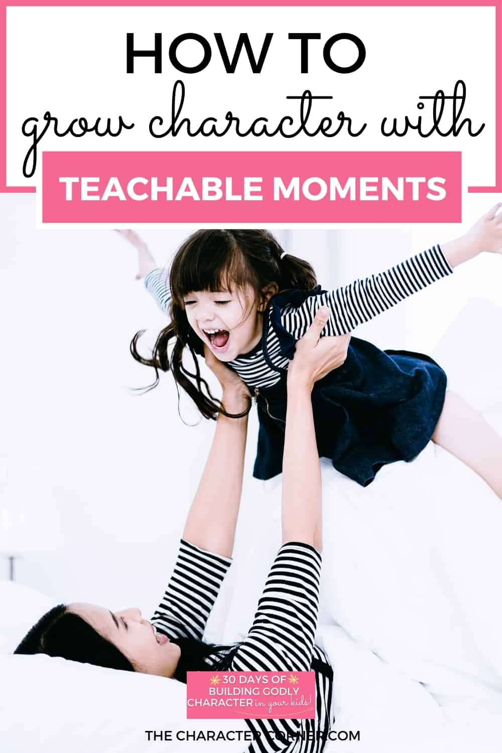 Mom playing airplane with daughter text on image reads How To Grow Character With Teachable Moments