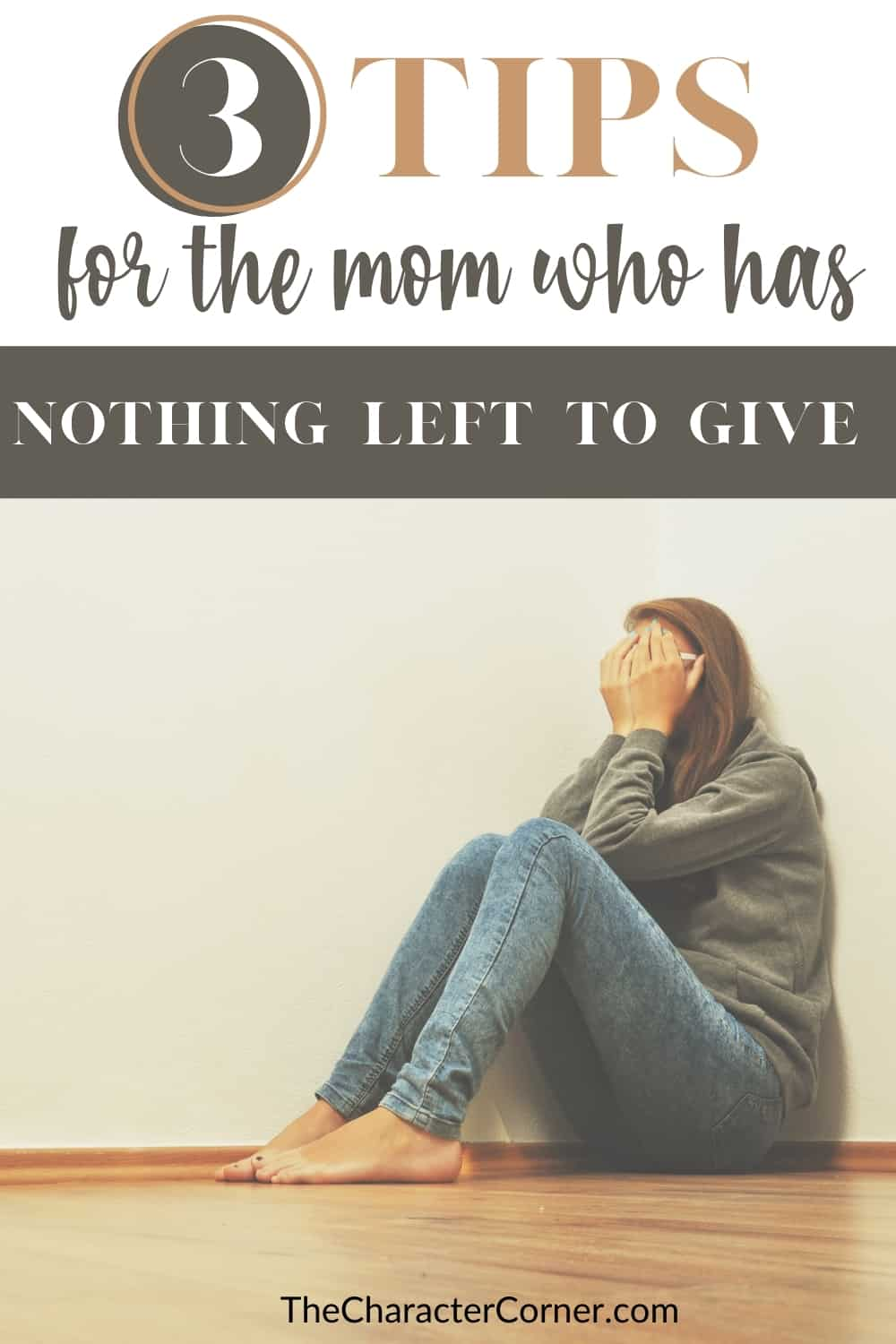 Stressed mom on the floor covering face with hands text on image reads 3 Tips For The Mom Who Has Nothing Left To Give