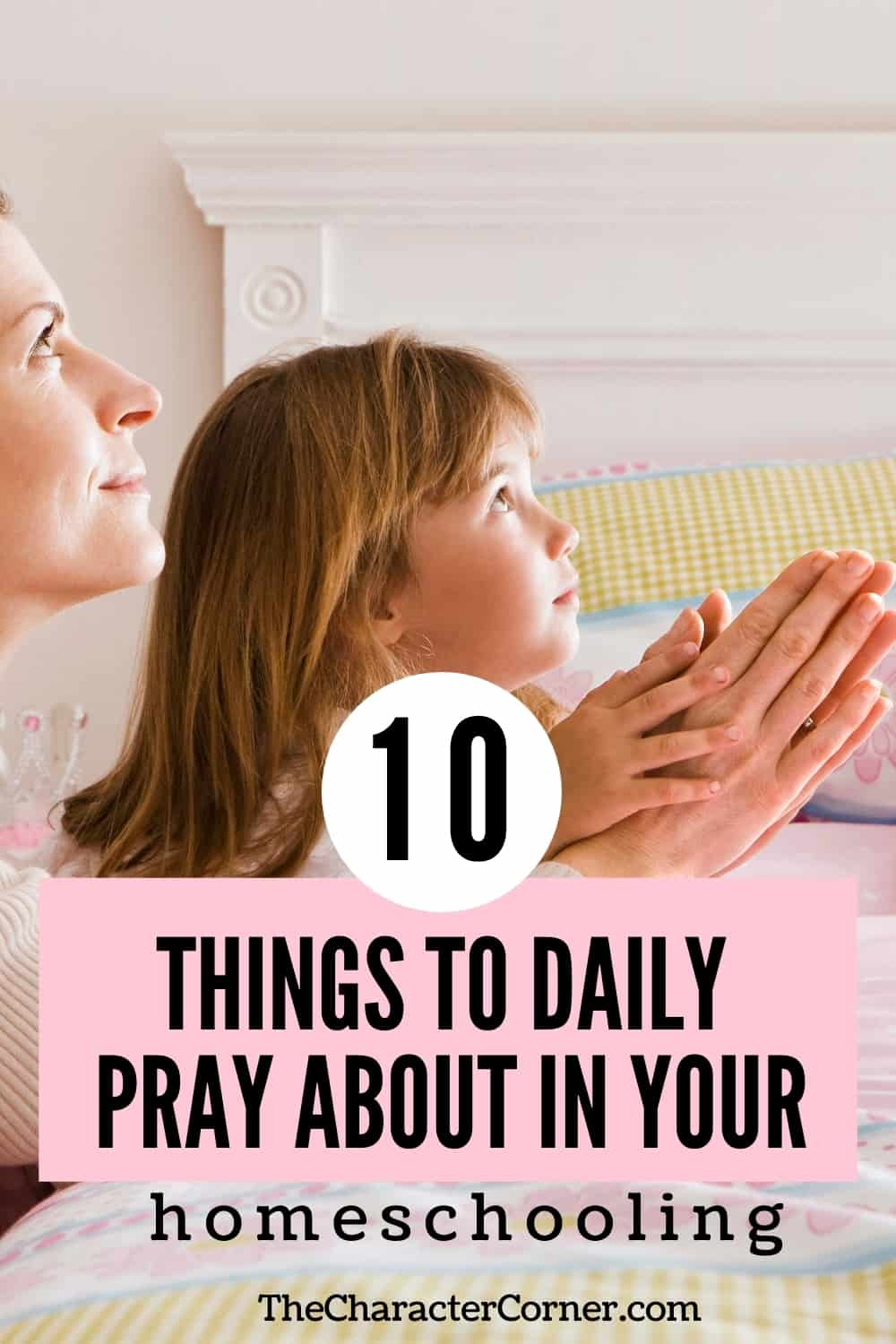 Mom and daughter starting the homeschool morning with prayer text on image reads:10 Things To Pray About Daily In Your Homeschooling