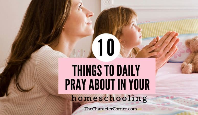 10 Things To Pray About Daily In Your Homeschooling