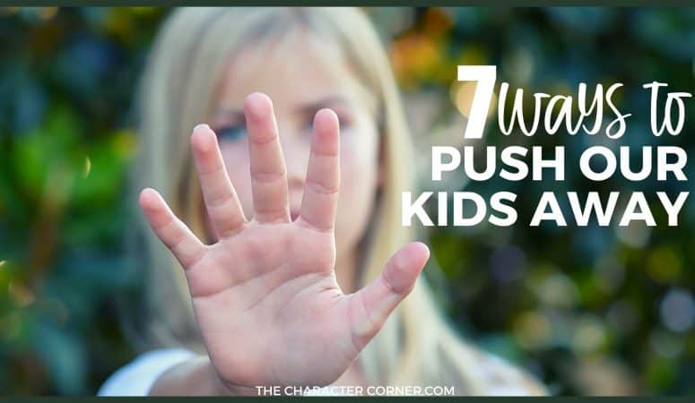 young girl pushing your parents away text on image reads 7 Ways We Push Our Kids Away