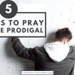 5 Things To Pray For the Prodigal