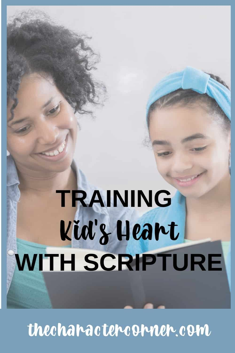 mom and daughter reading bible text on image reads Training Kids' Hearts With Scripture