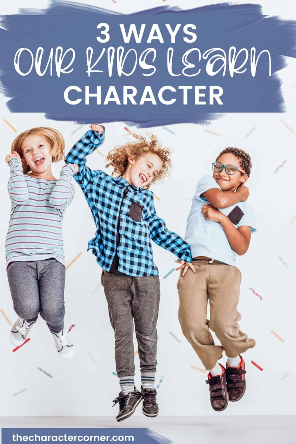 kids happy and jumping together text on image reads: 3 Ways Our Kids Learn Character