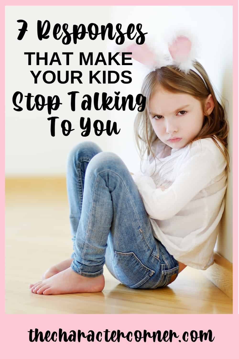 child sitting on floor angry text on image reads:7 Responses That Make Your Kids Stop Talking To You