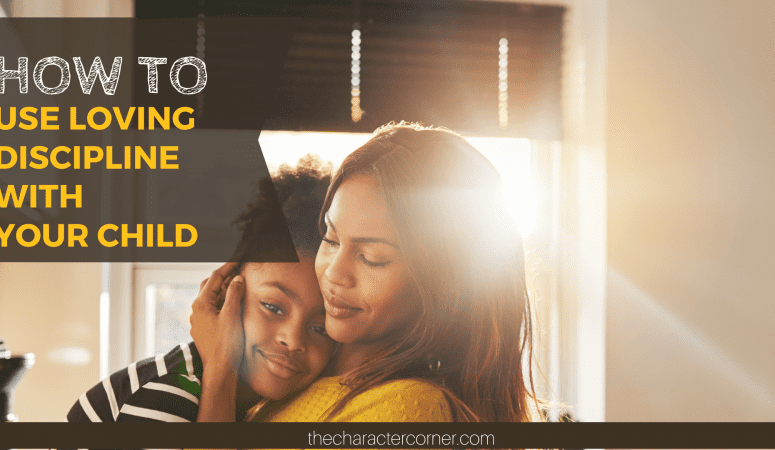 How To Use Loving Discipline With Your Child
