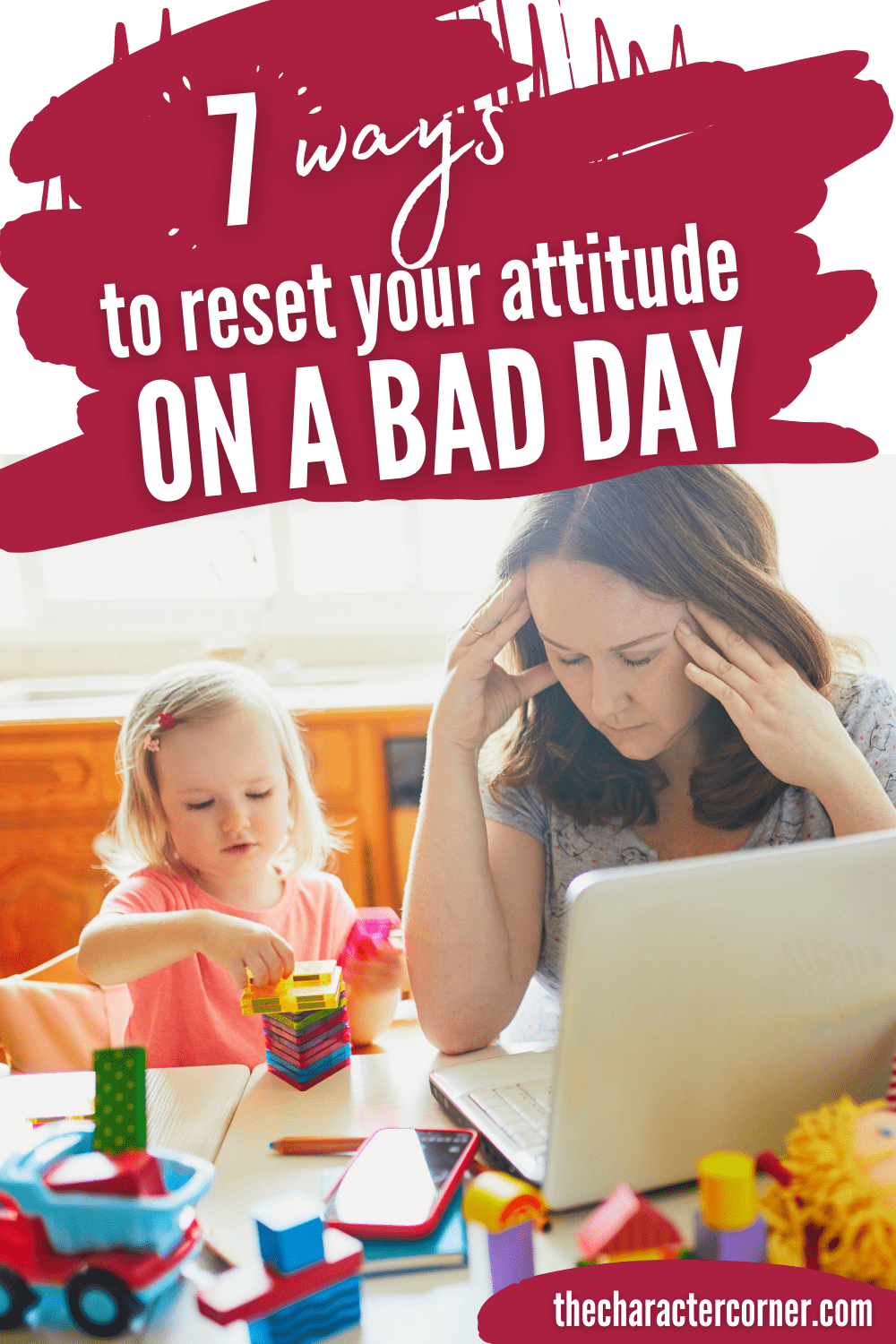 stressed out mom with toddler and computer text on image reads Ways to Reset Your Attitude On a Bad Day